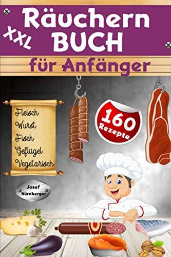 XXL Räuchern Buch für Anfänger: 160 Rezepte für Kalträuchern, Warmräuchern & Heißräuchern | Fleisch, Wurst, Geflügel, Fisch & fleischlose Alternativen haltbar machen & genießen