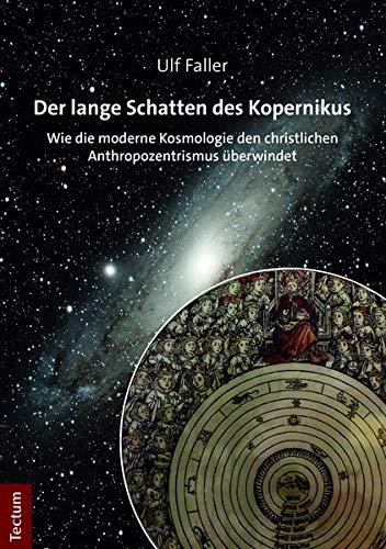 Der lange Schatten des Kopernikus: Wie die moderne Kosmologie den christlichen Anthropozentrismus überwindet