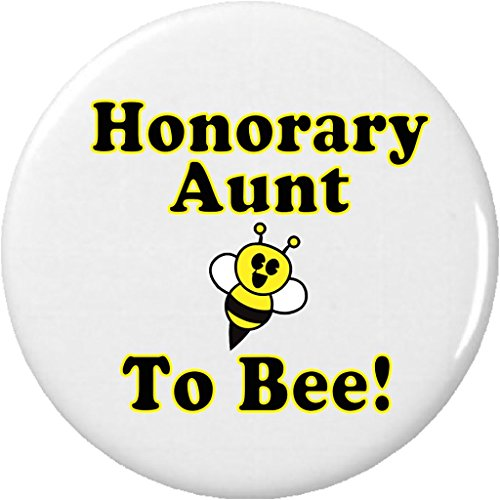 """Honorary Aunt to Bee 2.25"""" Large Button Pin Be Cute Funny Humor Baby Pregnancy"""