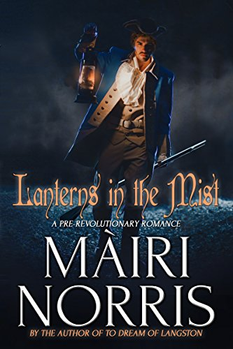 Romance: Historical Romance: Lanterns In The Mist (18th Century Colonial Romance Scottish Hero): (Pre-Revolutionary Romance Beta Hero English Heroine) by [Màiri Norris]