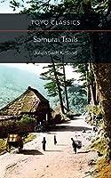 Samurai Trails: Wanderings on the Japanese High Road (Toyo Classics)