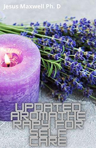 Updated Aromatherapy For Self care: Aromatherapy Natural Healing With Essential Oils (English Edition)