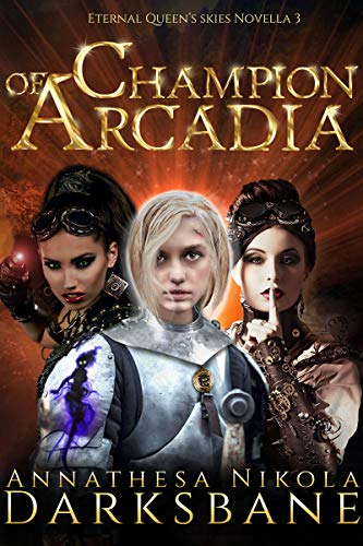 Champion of Arcadia: A sexy, action-packed alternate history adventure. (Eternal Queen's Skies Book 3) (English Edition)