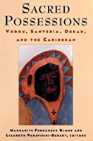 Sacred Possessions: Vodou, Santeria, Obeah, and the Caribbean (Studies of Great Texts in Science)