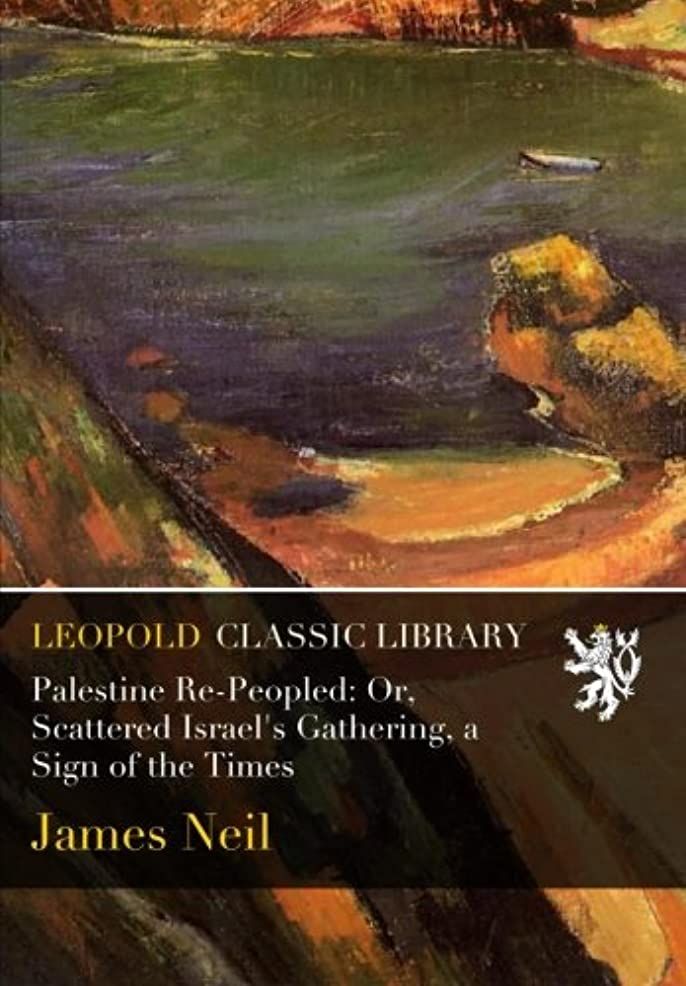 静かなボード瞳Palestine Re-Peopled: Or, Scattered Israel's Gathering, a Sign of the Times