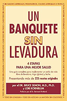 Un Banquete Sin Levadura: 4 Etapas Para Una Mejor Salud (Spanish Edition) par [Semon Bruce, Kornblum Lori, Bernard Rimland, de Fermin Laura, Fermin Alex, Translations USA Spanish]