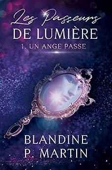 Les Passeurs de Lumière - 1. Un Ange passe (French Edition) by [Blandine P. Martin]