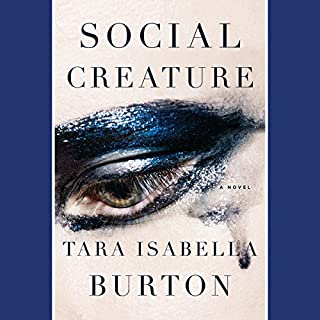 Social Creature     A Novel              By:                                                                                                                                 Tara Isabella Burton                               Narrated by:                                                                                                                                 Saskia Maarleveld                      Length: 8 hrs and 43 mins     174 ratings     Overall 3.6
