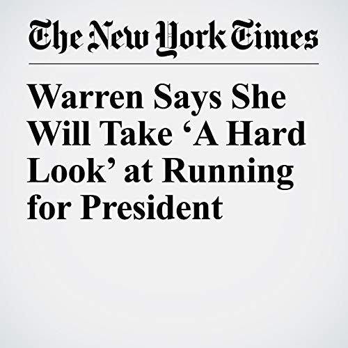 Warren Says She Will Take 'A Hard Look' at Running for President audiobook cover art