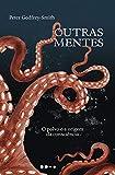 Outras Mentes: O Polvo e a origem da consciência (Portuguese Edition)