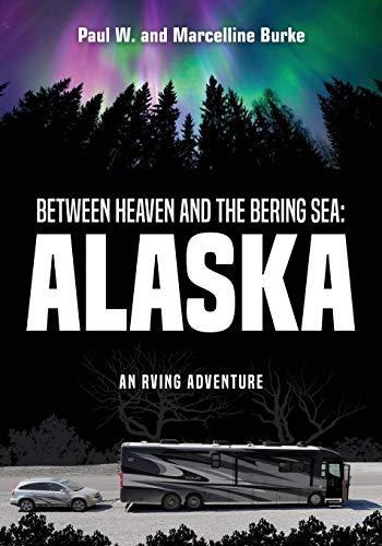 Between Heaven and the Bering Sea: Alaska: An RVing Adventure