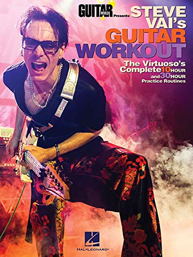 Guitar World Presents: Steve Vai's Guitar Workout (Lehrbuch für Gitarre): Noten, Lehrmaterial für Gitarre: The Virtuoso's Complete 10 Hour and 30 Hour Practice Routines