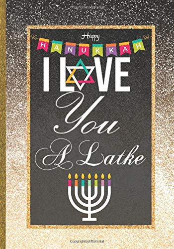 I Love You A Latke: Cute Funny Hanukkah Jewish Festival Chanukah Holiday Gift Idea for Women: Daily Agenda Journal Organizer Goals Setting Notebook