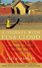 A Journey with Elsa Cloud: A Mother and Daughter Odyssey in India by Leila Hadley (1999-05-03)