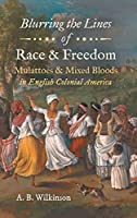 Blurring the Lines of Race & Freedom: Mulattoes & Mixed Bloods in English Colonial America (John Hope Franklin in African American History and Culture)