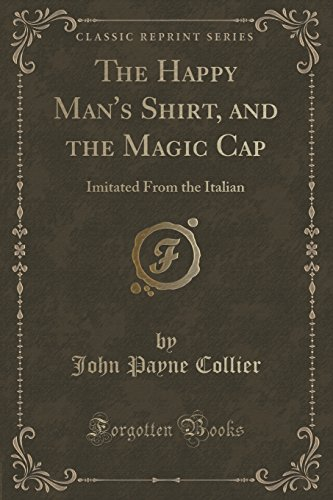 The Happy Man's Shirt, and the Magic Cap: Imitated from the Italian (Classic Reprint)