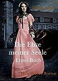 Die Ehre meiner Seele: Historischer Roman