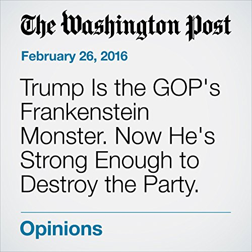 Trump Is the GOP's Frankenstein Monster. Now He's Strong Enough to Destroy the Party. audiobook cover art