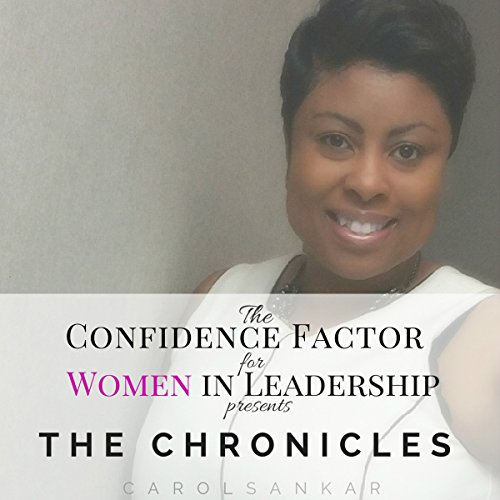 The Confidence Factor for Women in Leadership presents The Chronicles: An Exclusive Collection of Journals for Women in Leadership audiobook cover art