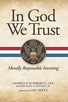 In God We Trust: Morally Responsible Investing by [George P.  Schwartz, Lou Holtz]