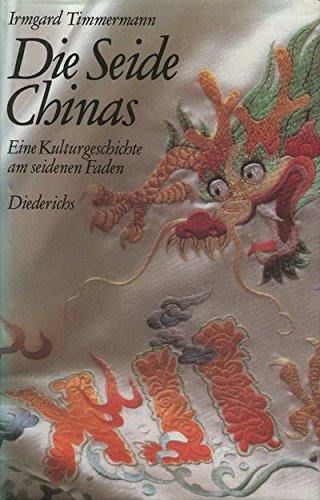 Die Seide Chinas. Eine Kulturgeschichte am seidenen Faden