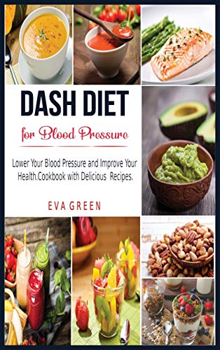 Dash Diet for Blood Pressure: Lower Your Blood Pressure and Improve Your Health. Cookbook with Delicious Recipes.