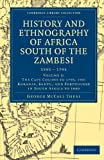 History and Ethnography of Africa South of the Zambesi, from the Settlement of the Portuguese at Sofala in September 1505 to the Conquest of the Cape ... Library Collection - African Studies)