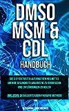 DMSO, MSM, CDL Handbuch: Die 3 effektivsten Alternativen Heilmittel um Ihre Gesundheit langfristig zu verbessern und Entzündungen zu heilen inkl. detaillierte Eigen-Therapie Methode