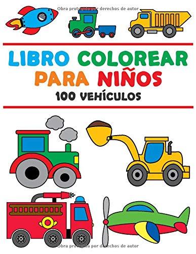 Libro Colorear para Niños: Libro Colorear Niños 2 Años - Libro Colorear Vehículos - Colorear Vehículos - 100 Ilustraciones de Vehículos - Primer Libro para Colorear - Aprox. A4