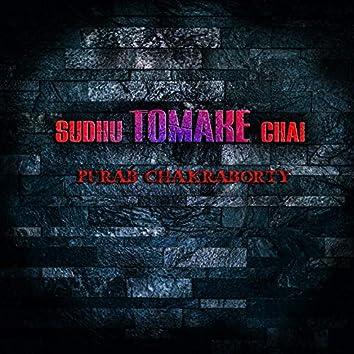 Sudhu Tomake Chai