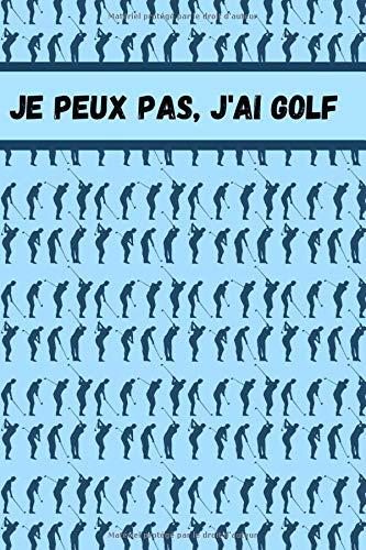 Je peux pas, j ai golf: Carnet de Golf