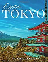 Exotic Tokyo: A Beautiful Photography Coffee Table Photobook Tour Guide Book with Photo Pictures of the Spectacular City within Japan in Asia. (Picture Book)