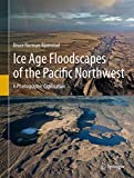 Ice Age Floodscapes of the Pacific Northwest: A Photographic Exploration
