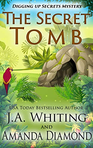 The Secret Tomb (Digging Up Secrets Book 2) by [J A  Whiting, Amanda  Diamond]