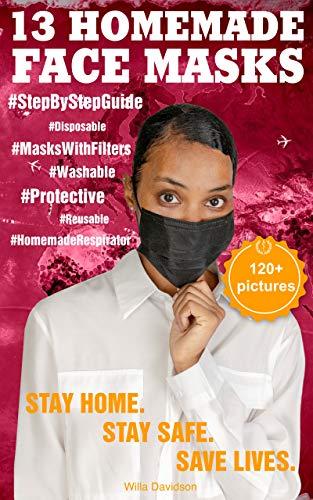 13 HOMEMADE FACE MASKS FOR HEALTH PROTECTION: The Complete Protection Face Mask Kit from Viruses and Infections (120+ Pictures Attached). DIY: Disposable ... Pocket (HOMEMADE MEDICAL FACE MASK Book 1)