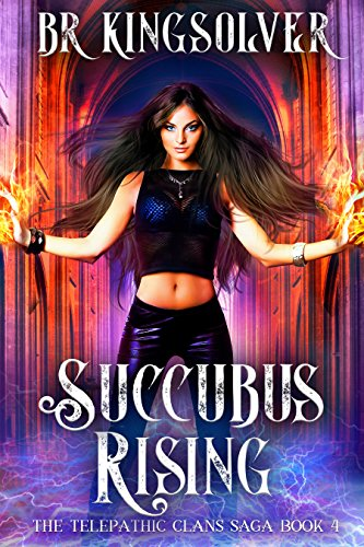 Book: Succubus Rising, An Urban Fantasy / Paranormal Romance (The Telepathic Clans Saga) by BR Kingsolver