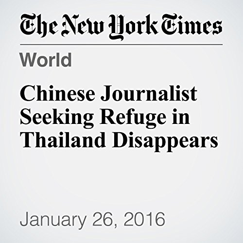 Chinese Journalist Seeking Refuge in Thailand Disappears audiobook cover art