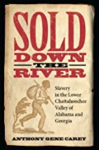 Sold Down the River: Slavery in the Lower Chattahoochee Valley of Alabama and Georgia