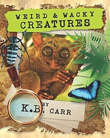 Weird & Wacky Creatures