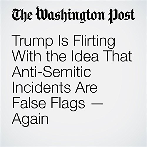 Trump Is Flirting With the Idea That Anti-Semitic Incidents Are False Flags — Again copertina