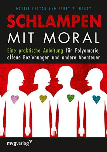 Schlampen mit Moral: Eine praktische Anleitung für Polyamorie, offene Beziehungen und andere Abenteuer