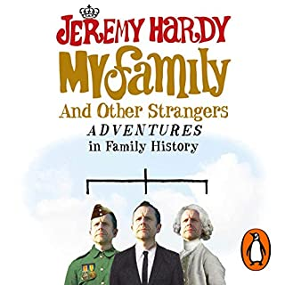 My Family and Other Strangers     Adventures in Family History              By:                                                                                                                                 Jeremy Hardy                               Narrated by:                                                                                                                                 Jeremy Hardy                      Length: 3 hrs and 53 mins     23 ratings     Overall 3.9