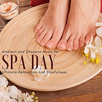 Spa Day - Ambient And Dhayana Music For Ultimate Relaxation And Blissfulness