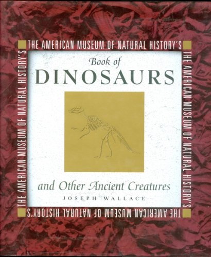 American Museum of Natural History's Book of Dinosaurs and Other Ancient Creatures