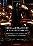 Image of Theory and Practice of Logic-based Therapy: Integrating Critical Thinking and Philosophy into Psychotherapy