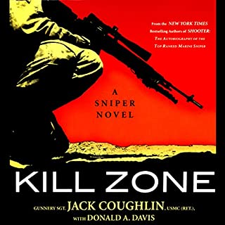 Kill Zone     A Sniper Novel              By:                                                                                                                                 Jack Coughlin,                                                                                        Donald A. Davis                               Narrated by:                                                                                                                                 Scott Sowers                      Length: 6 hrs and 24 mins     66 ratings     Overall 4.1