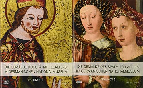 Die Gemälde des Spätmittelalters im Germanischen Nationalmuseum: Band I: Franken, Teil 1 und Teil 2