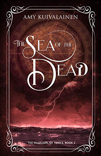 The Sea of the Dead (The Magicians of Venice Book 2) by [Amy Kuivalainen]