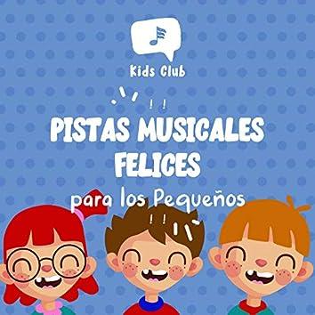 ! ! Pistas Musicales Felices para los Pequeños ! !