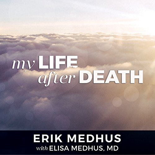 My Life After Death     A Memoir from Heaven              By:                                                                                                                                 Erik Medhus,                                                                                        Elisa Medhus MD                               Narrated by:                                                                                                                                 Cris Dukehart                      Length: 5 hrs and 36 mins     228 ratings     Overall 4.6